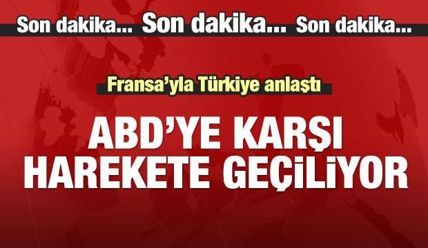 Fransa ile Türkiye anlaştı! ABD'ye karşı Harekete geçiyorlar
