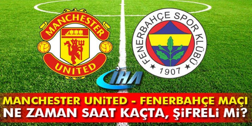 Manchester United-Fenerbahçe maçı ne zaman, hangi gün, saat kaçta, hangi kanalda?
