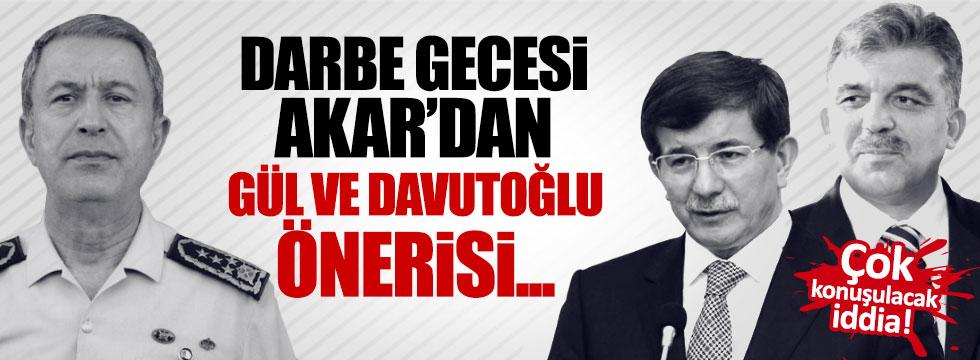 Darbe gecesi Akar'dan Gül ve Davutoğlu önerisi