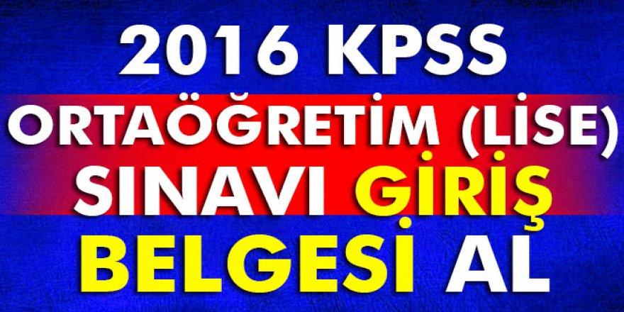 2016 KPSS ortaöğretim(lise) sınavı giriş belgesi al, 2016 KPSS giriş belgesi al
