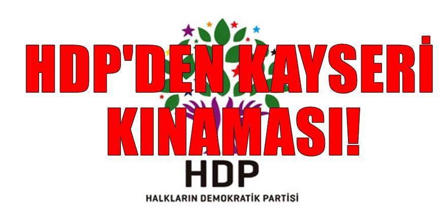 HDP'den Kayseri Açıklaması! Saldırıyı kınadılar