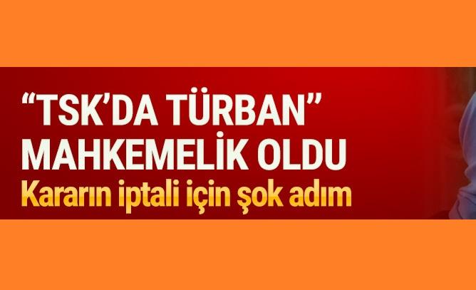 TSK'DA TÜRBANA İPTAL GİRİŞİMİ