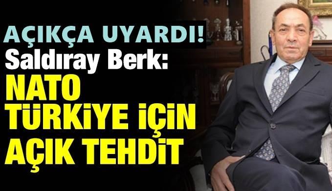 Orgeneral Saldıray Berk: NATO Türkiye için açık tehdit