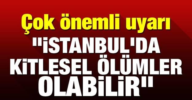 İstanbul'u bekleyen büyük tehlike! Depremden daha tehlikeli bir afet..