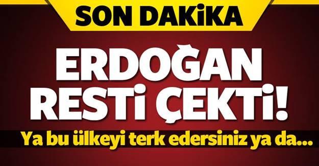Erdoğan resti çekti: Ya bu ülkeyi terk edersiniz ya da...
