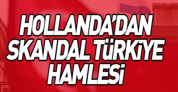 Hollanda'dan Türkiye'ye küstah hareket! Aldıkları Karara bakın