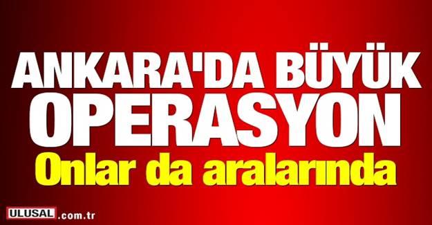 Ankara'da çok sayıda gözaltı! Onlar da alındı