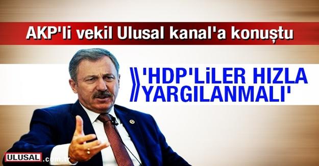 AKP'li vekil Ulusal Kanal'a konuştu: HDP'liler hızla yargılanmalı