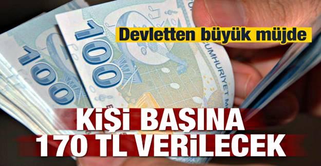 Devletten müjde! Kişi başına 170 lira verilecek