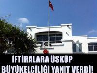 Son Dakika: Türkiye'nin Üsküp Büyükelçiliği'nden Çok Sert Açıklama!