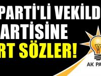 AKPARTİ'li vekil partisini yerden yere vurdu