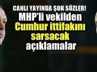 MHP'li vekilden ''Cumhur İttifakı''nı sarsacak açıklama