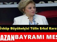 T.C Üsküp Büyükelçisi Tülin Erkal Kara'dan Ramazan Bayramı Mesajı