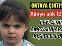 Kayıp Leyla'nın amcasını arayan kişi belli oldu