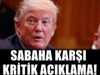 Trump'tan sabaha karşı kritik açıklama : Türkiye'de gündem oldu