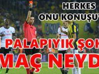 Fenerbahçe Beşiktaş maçının hakemi Ali Palabıyık'a büyük şok