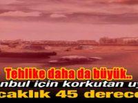 İstanbul için korkutan uyarı! Sıcaklık 45 derece..